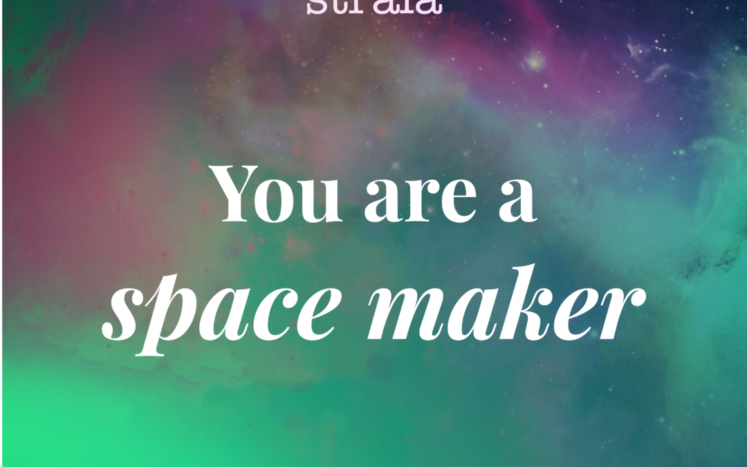 You Are a Space Maker